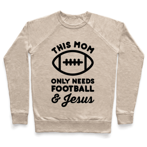 This Mom Only Needs Football and Jesus Pullover