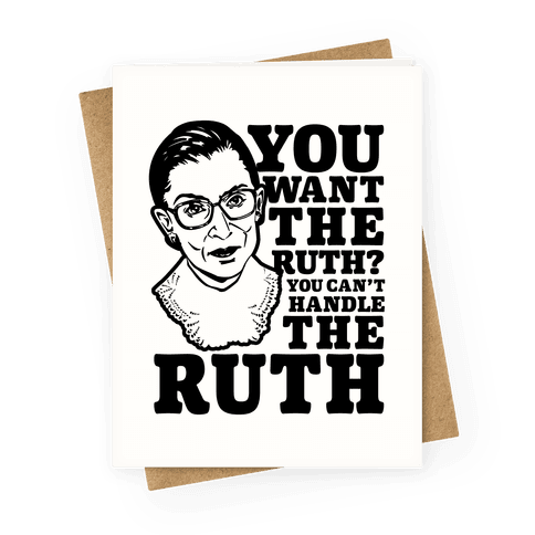 You Want the Ruth? You Can't Handle the Ruth Greeting Card