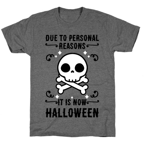 Due To Personal Reasons It Is Now Halloween Skull (Black Text) T-Shirt
