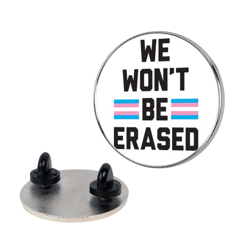 We Won't Be Erased Transgender Pin