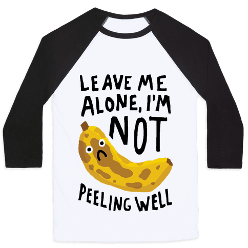 Leave Me Alone I'm Not Peeling Well Banana Baseball Tee