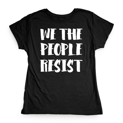 We The People Resist White Print Womens T-Shirt