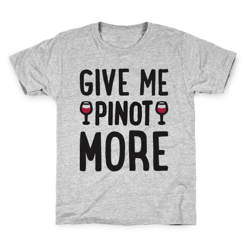 Give Me Pinot More Wine Kids T-Shirt