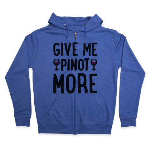 Give Me Pinot More Wine Zip Hoodie