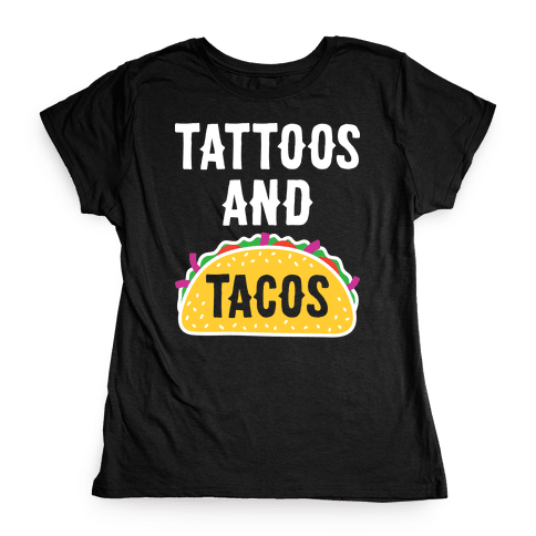 Tattoos And Tacos Womens T-Shirt