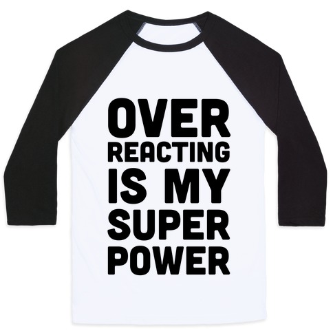 Over-reacting is my Super Power Baseball Tee