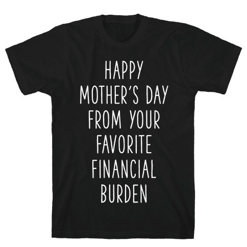 Happy Mother's Day From Your Favorite Financial Burden Mens/Unisex T-Shirt