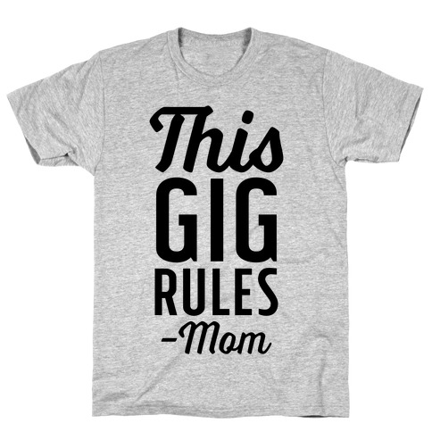 This Gig Rules Mom Mens T-Shirt