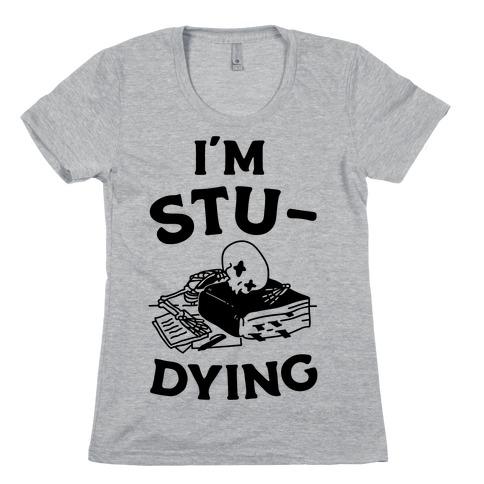 I'm Stu-DYING Womens T-Shirt