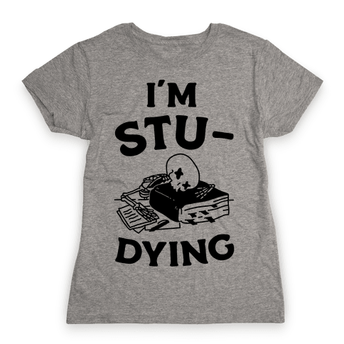 I'm Stu-DYING Womens T-Shirt
