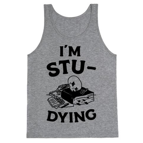 I'm Stu-DYING Tank Top