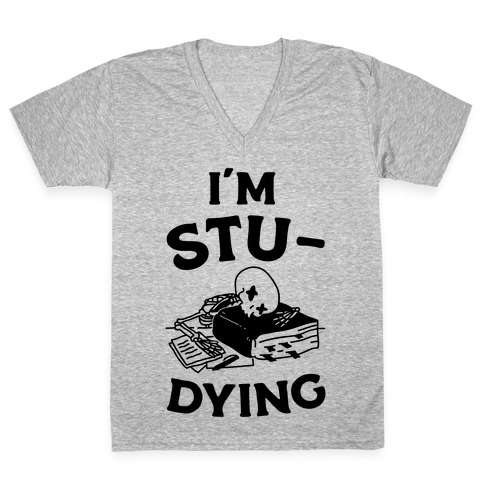 I'm Stu-DYING V-Neck Tee Shirt