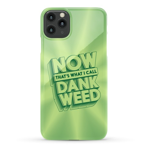 Now THAT'S What I Call Dank Weed Phone Case