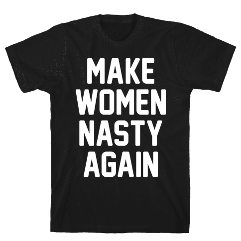 Make Women Nasty Again Mens T-Shirt