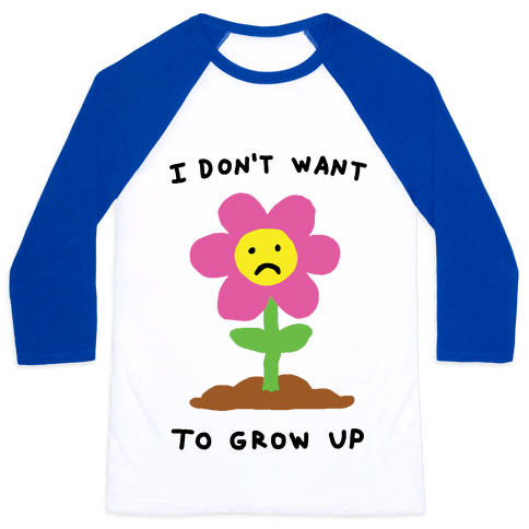 I Don't Want To Grow Up Flower Baseball Tee