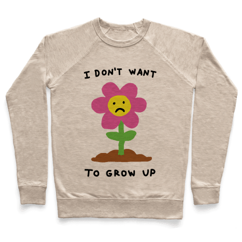 I Don't Want To Grow Up Flower Pullover