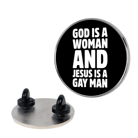 God Is A Woman And Jesus Is A Gay Man Parody Pin