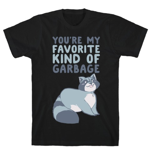 You're My Favorite Kind of Garbage T-Shirt