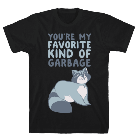 You're My Favorite Kind of Garbage Mens T-Shirt