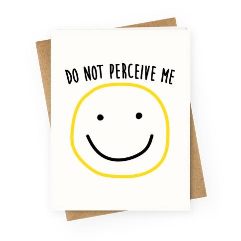 Do Not Perceive Me Greeting Card