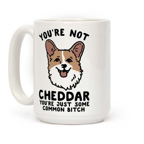 You're Not Cheddar You're Just Some Common Bitch Coffee Mug