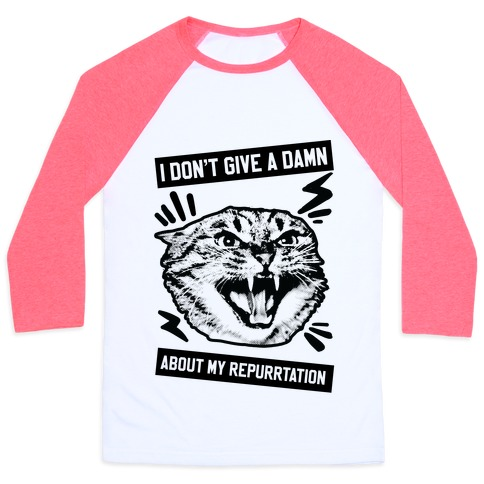 I Don't Give A Damn About My Repurrtation Baseball Tee