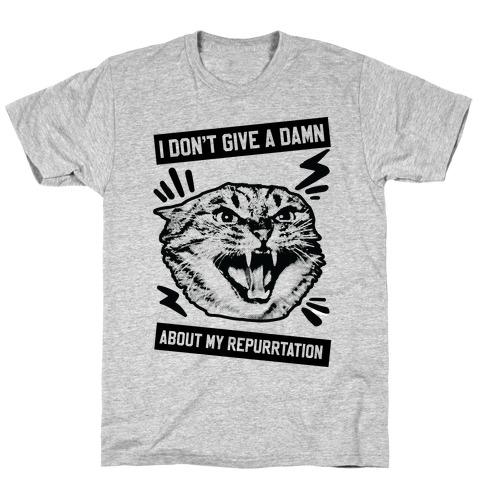 I Don't Give A Damn About My Repurrtation T-Shirt