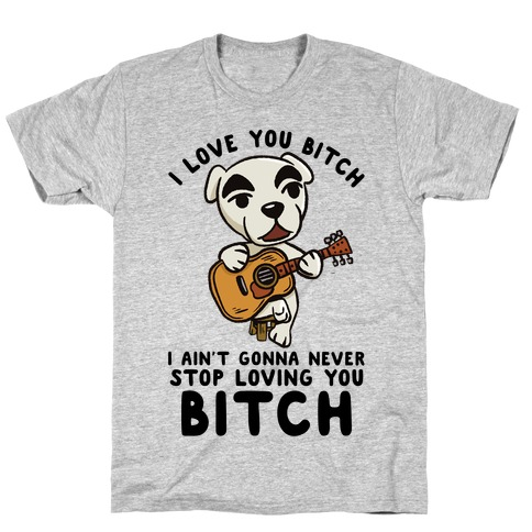 I Love You Bitch K.K. Slider Parody T-Shirt
