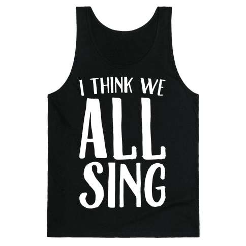 I Think We All Sing White Print Tank Top