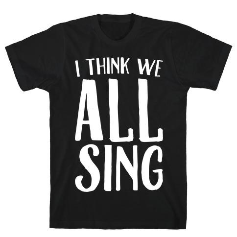 I Think We All Sing White Print T-Shirt