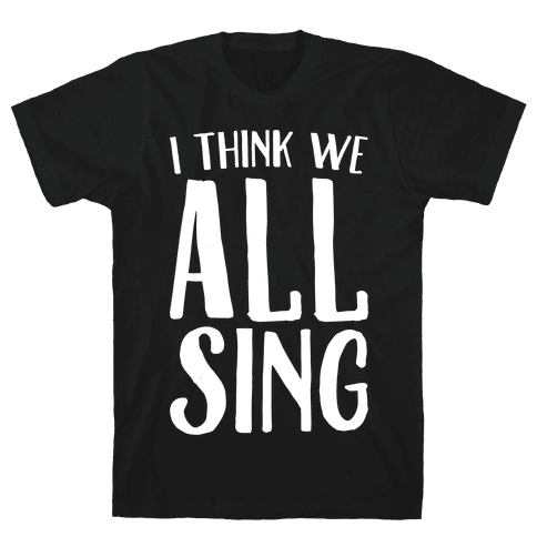 I Think We All Sing White Print Mens T-Shirt