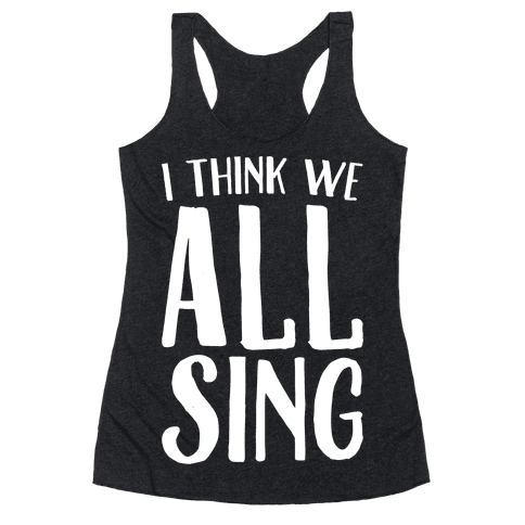 I Think We All Sing White Print Racerback Tank Top