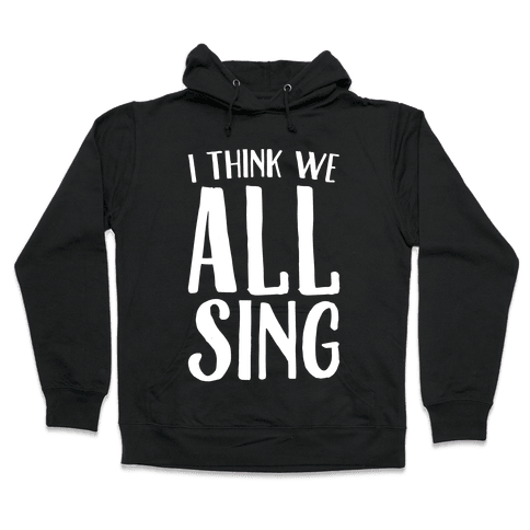 I Think We All Sing White Print Hooded Sweatshirt