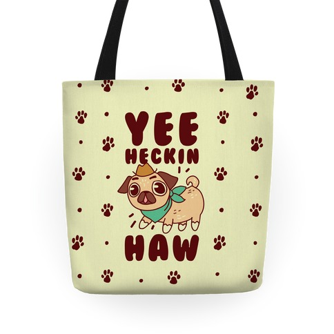Yee Heckin Haw Pug Tote