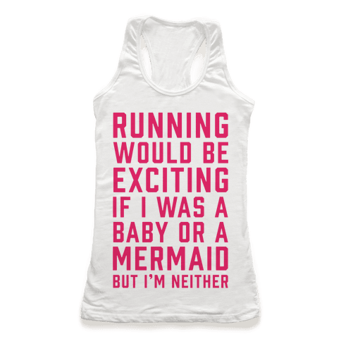 Running Would Be Exciting Racerback Tank Top