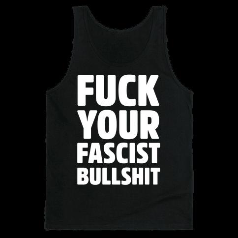 F*** Your Fascist Bullshit Tank Top