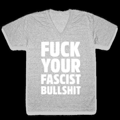 F*** Your Fascist Bullshit V-Neck Tee Shirt
