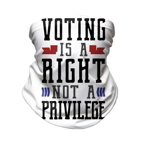 Voting Is A Right Not A Privilege Neck Gaiter