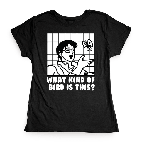 What Kind Of Bird Is This? Womens T-Shirt