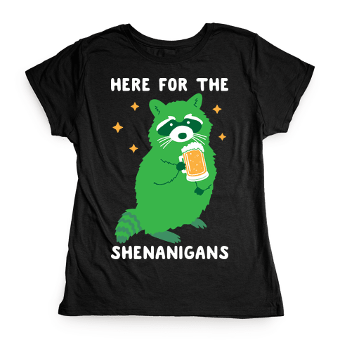 Here For The Shenanigans Womens T-Shirt