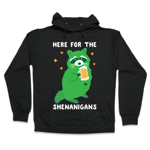 Here For The Shenanigans Hooded Sweatshirt