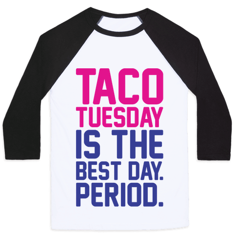 Taco Tuesday Is The Best Day Period Baseball Tee