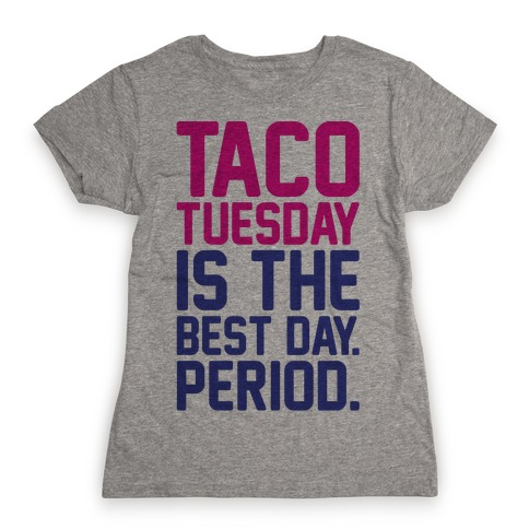 Taco Tuesday Is The Best Day Period Womens T-Shirt