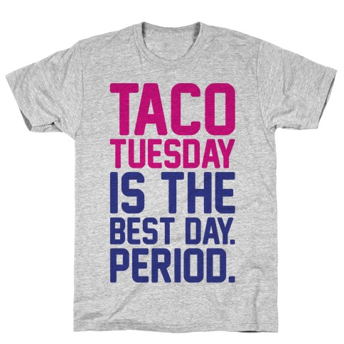 Taco Tuesday Is The Best Day Period T-Shirt