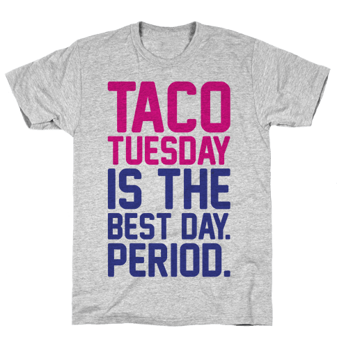 Taco Tuesday Is The Best Day Period Mens T-Shirt