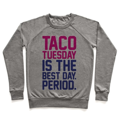 Taco Tuesday Is The Best Day Period Pullover