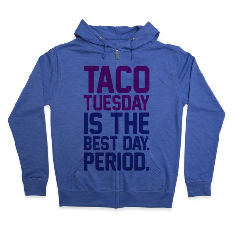 Taco Tuesday Is The Best Day Period Zip Hoodie