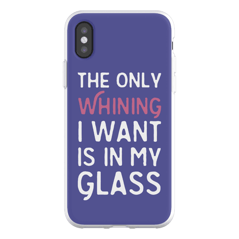 The Only Whining I Want Is In My Glass Phone Flexi-Case