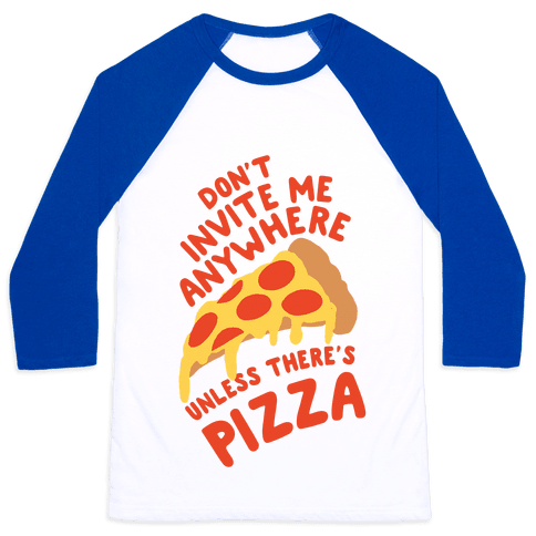 Don't Invite Me Anywhere Unless There's Pizza Baseball Tee