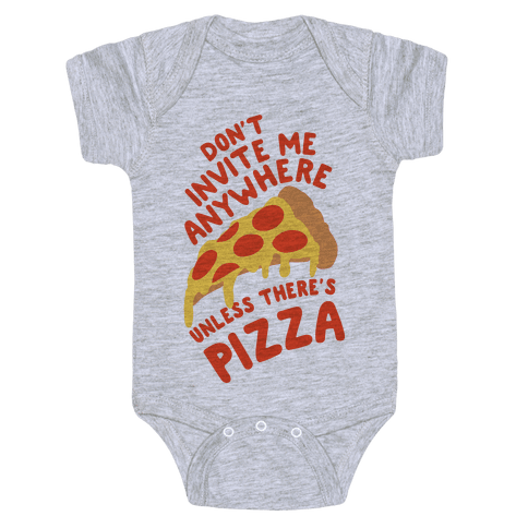 Don't Invite Me Anywhere Unless There's Pizza Baby Onesy